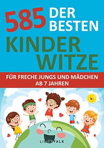 585 der Besten Kinder Witze für freche Jungs und Mädchen ab 7 Jahren: lustige Sprüche, Witze und Scherzfragen zum kichern und weiter erzählen