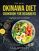 The New Okinawa Diet Cookbook for Beginners: Delicious and Easy Recipes
