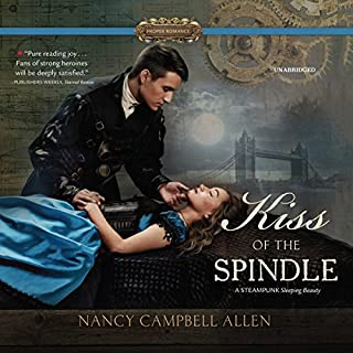 Kiss of the Spindle     The Steampunk Proper Romances, Book 2              Written by:                                                                                                                                 Nancy Campbell Allen                               Narrated by:                                                                                                                                 Justine Eyre                      Length: 9 hrs and 24 mins     1 rating     Overall 4.0