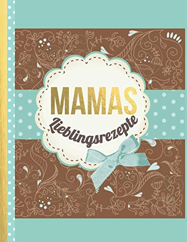 MAMAS Lieblingsrezepte: Das personalisierte Rezeptbuch zum Selberschreiben für 120 Lieblingsrezepte mit Inhaltsverzeichnis uvm. – türkis braunes Design - ca. A4 Softcover (leeres Kochbuch)