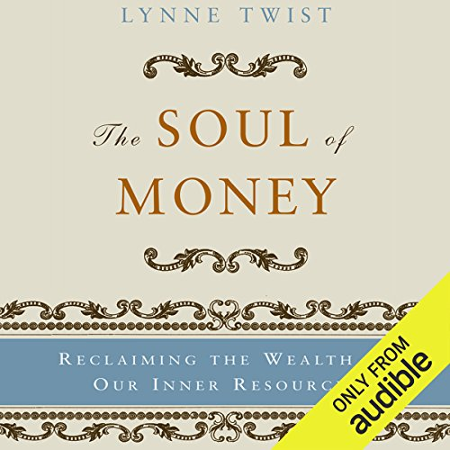 The Soul of Money     Reclaiming the Wealth of Our Inner Resources              Autor:                                                                                                                                 Lynne Twist                               Sprecher:                                                                                                                                 Cynthia Barrett                      Spieldauer: 9 Std. und 17 Min.     10 Bewertungen     Gesamt 4,7