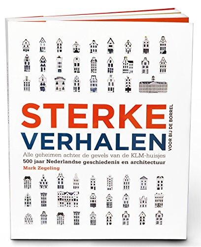 Sterke Verhalen, alle geheimen achter de gevels van de KLM-huisjes: 500 jaar Nederlandse geschiedenis en architectuur