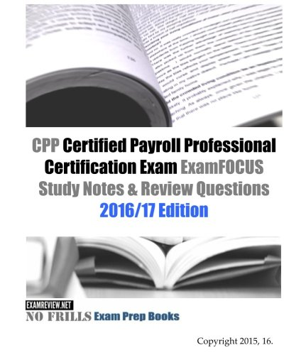 Cpp Certified Payroll Professional Certification Exam Examfocus Study Notes Review Questions 2016 17 Edition