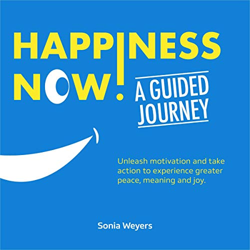 Happiness Now ! A Guided Journey audiobook cover art