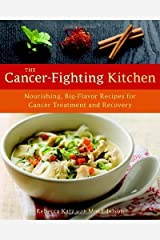 The Cancer-fighting Kitchen: Nourishing, Big-flavor Recipes for Cancer Treatment and Recovery (Hardback) By (author) Rebecca Katz Unknown Binding