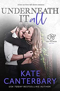 Underneath It All: A Love-At-First-Fall-Down Romance (The Walsh Series Book 1) by [Kate Canterbary]