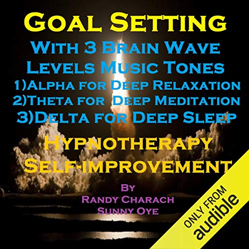 Goal Setting with Three Brainwave Music Recordings Audiobook By Randy Charach, Sunny Oye cover art