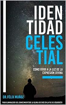 Identidad Celestial: Como vivir a la luz de la expresión divina (Spanish Edition) by [Félix Muñoz]
