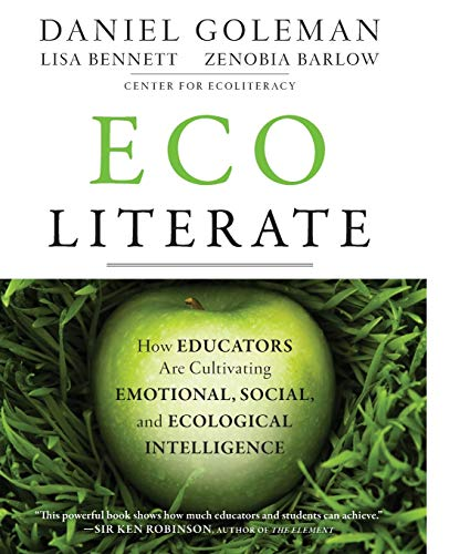 Ecoliterate How Educators Are Cultivating Emotional Social And Ecological Intelligence