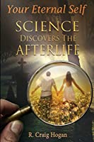 Your Eternal Self: Science Discovers the Afterlife