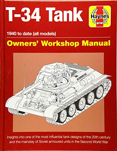 T-34 Tank Owners' Workshop Manual: 1940 to Date (All Models) - Insights Into the Most Influential Tank Designs of the 20th Century and the Mainstay of ... World War 2 (Haynes Owners' Workshop Manual)