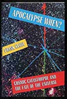 Apocalypse When?: Cosmic Catastrophe and the Fate of the Universe 0688084133 Book Cover