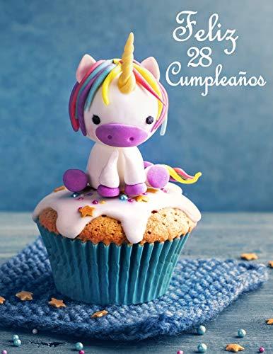 Feliz 28 Cumpleaños: Mejor Que una Tarjeta de Cumpleaños! Lindo Unicornio Diseñado Libro de Cumpleaños Que se Puede Utilizar como un Diario o Cuaderno.