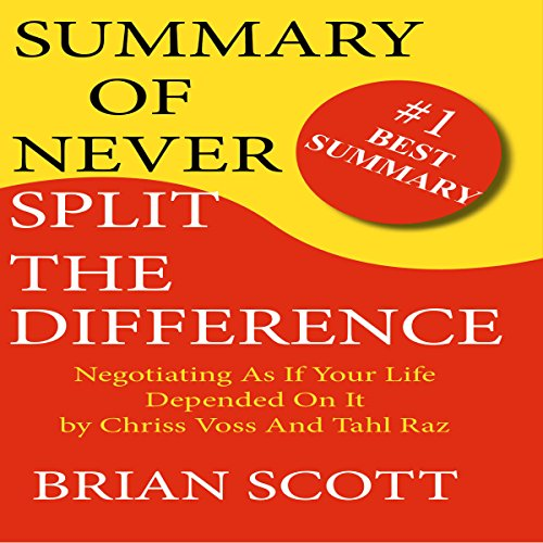 Summary of Never Split the Difference: Negotiating as if Your Life Depended on It audiobook cover art