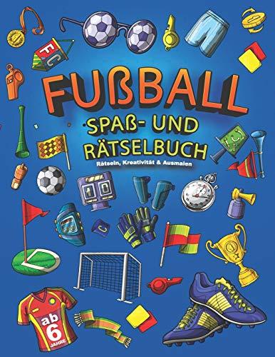 Fußball Spaß- und Rätselbuch: Rätseln, Kreativität und Ausmalen, 6 - 12 Jahre
