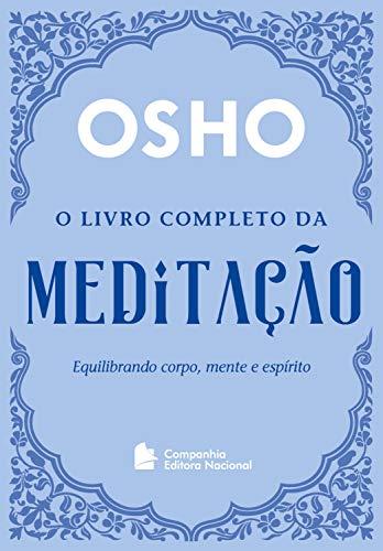 O livro completo da meditação: Equilibrando mente, corpo e espírito