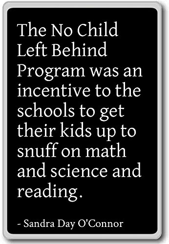 The No Child Left Behind Program was an... - Sandra Day O'Connor quotes fridge magnet, Black