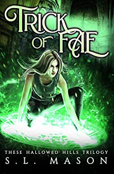 Trick of Fae: New Adult Urban Fantasy - Fairy Tale Nursery Rhyme Retelling (These Hallowed Hills Book 1) by [S. L. Mason]