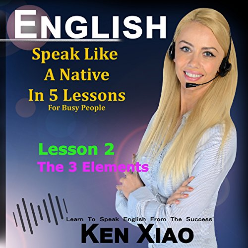 English: Speak English Like a Native in 5 Lessons for Busy People, Lesson 2: The 3 Elements cover art