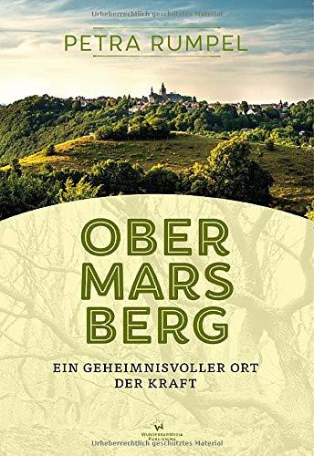 Obermarsberg - Ein geheimnisvoller Ort der Kraft: Ein Wegbegleiter in Buchform zu alten Kraftplätzen in Obermarsberg im Sauerland