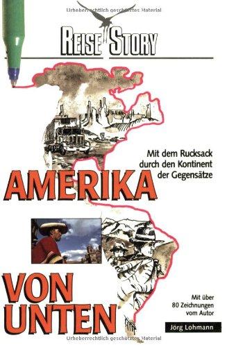 Amerika von unten: Mit dem Rucksack durch den Kontinent der Gegensätze (Reise Know-How)