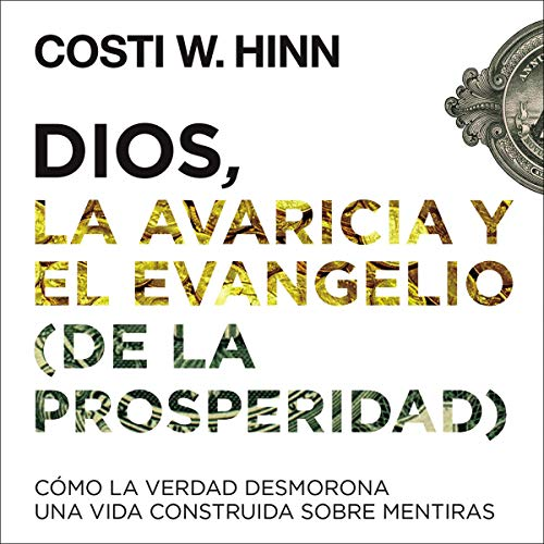Couverture de Dios, la avaricia y el Evangelio (de la prosperidad) [God, Greed and the Gospel (of Prosperity)]
