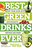 Best Green Drinks Ever – Boost Your Juice with Protein, Antioxidants and More
