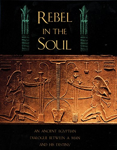 Rebel in the Soul: An Ancient Egyptian Dialogue Between a Man and His Destiny