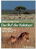 Der Ruf der Kalahari. Sieben Jahre unter Wildtieren im Herzen Afrikas