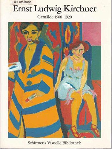 Ernst Ludwig Kirchner: Gemälde 1907-1920 (Schirmer's visuelle Bibliothek)