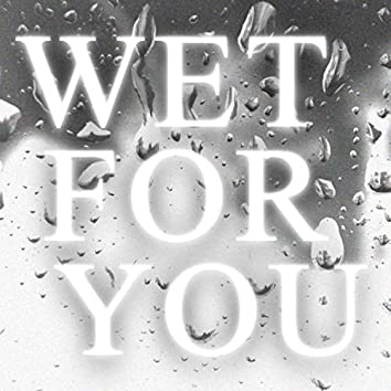 Wet for You