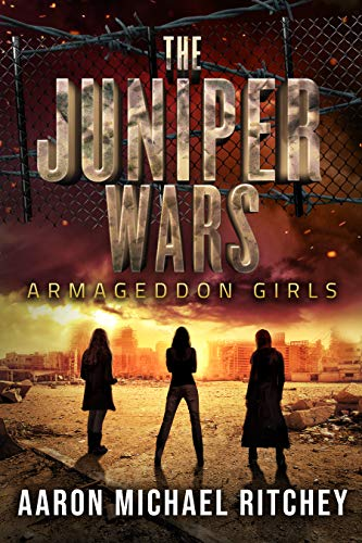 Armageddon Girls (The Juniper Wars Book 1) by [Aaron Michael Ritchey]