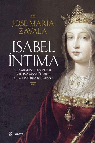 Isabel íntima: Las armas de la mujer y reina más célebre de la historia de España eBook: Zavala, José María: Amazon.es: Tienda Kindle