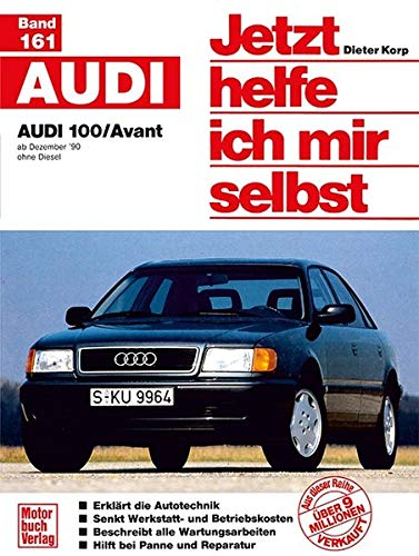 Audi 100/Avant: ab Dezember '90 / ohne Diesel // Reprint der 2. Auflage 2000 (Jetzt helfe ich mir selbst)