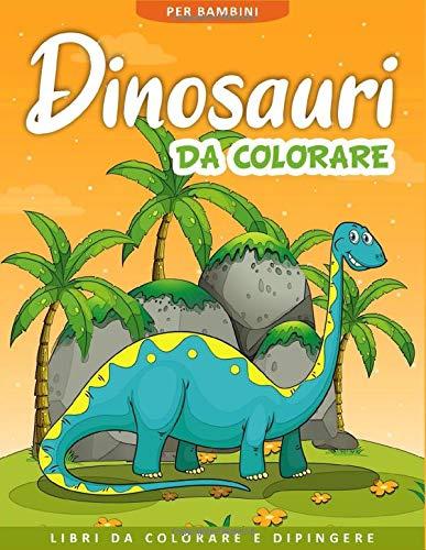 Dinosauri da Colorare per Bambini: 50 Pagine da Colorare di Dinosauri - Libro da Colorare Bambini - Dinosauri Libro Bambini - Libri da Colorare e Dipingere - Regali per Bambini