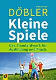 Kleine Spiele: Das Standardwerk für Ausbildung und Praxis - 3 bis 99 Jahre. Ratgeber für Lehrer