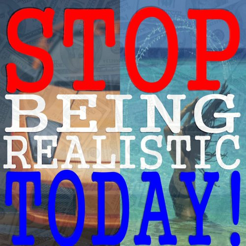 Stop Being Realistic Today! audiobook cover art