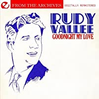 Goodnight My Love - From The Archives (Digitally Remastered) by Rudy Vallee (2011-10-24)