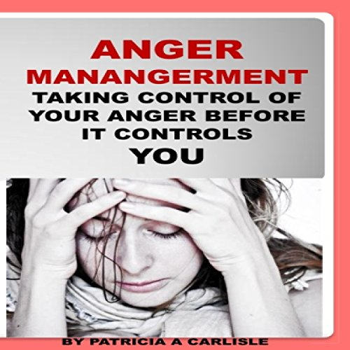Couverture de Anger Management: Taking Control of Your Anger Before It Controls You
