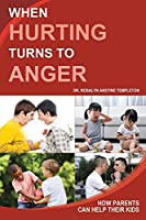 When Hurting Turns to Anger: How Parents Can Help Their Kids