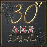 Livre d'Or 30 Ans Anniversaire: Livre de Signature et de Messagerie d'anniversaire - Livre de Souvenir pour les photos de fête d'anniversaire et pour écrire avec de Bons vœux