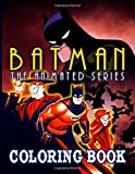 Batman Animated Series Coloring Book: Batman Animated Series The Perfection Coloring Books For Adults (Stress Relieving For Anyone)