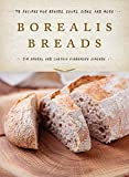 Borealis Breads: 75 Recipes for Breads, Soups, Sides, and More