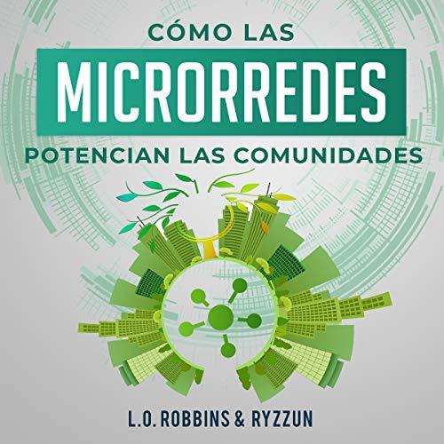 Cómo Las Microrredes Potencian Las Comunidades [How Microgrids Enhance Communities] cover art