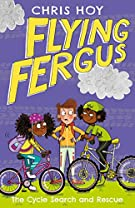 Flying Fergus 6: The Cycle Search and Rescue: by Olympic champion Sir Chris Hoy, written with award-winning author Joanna...