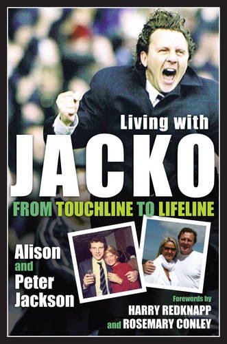 Download Living with Jacko: From Touchline to Lifeline Alison and Peter Jackson 0957639937