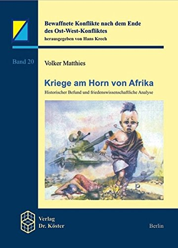 Kriege am Horn von Afrika: Historischer Befund und friedenswissenschaftliche Analyse (Bewaffnete Konflikte nach dem Ende des Ost-West-Konfliktes)