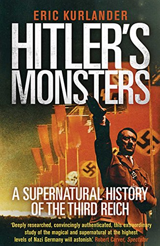 Compare Textbook Prices for Hitler's Monsters: A Supernatural History of the Third Reich Reprint Edition ISBN 9780300234541 by Kurlander, Eric