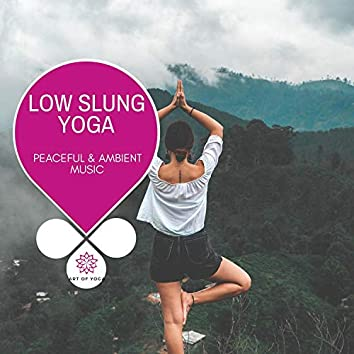 Low Slung Yoga - Peaceful & Ambient Music