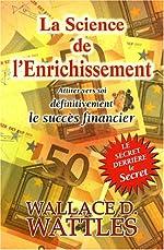 La Science de l'Enrichissement - Attirer vers soi définitivement le succès financier de Wallace-D Wattles